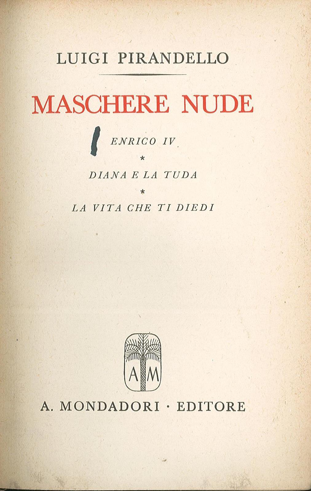 Enrico IV, Diana e la tuda, La vita che ti diedi. (Maschere nude) Pirandello Luigi