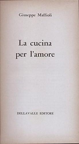 La cucina per l'amore: Maffioli Giuseppe