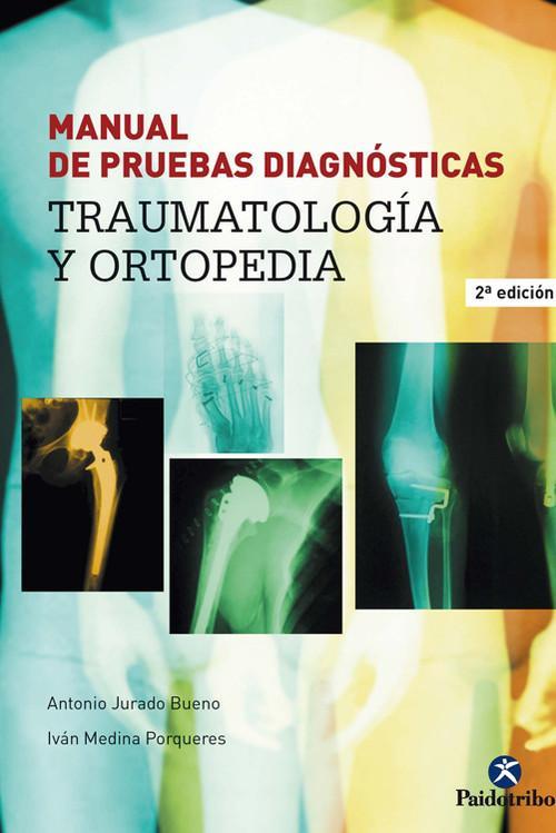 MANUAL DE PRUEBAS DIAGNÓSTICAS. Traumatología y ortopedia - Jurado Bueno, Antonio/Medina Porqueres, Ivan