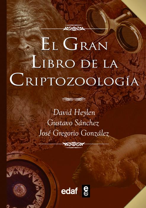 El gran libro de la criptozoología - Sánchez Romero, Gustavo/Heylen, David/González, José Gregorio