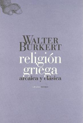 Religión Griega:arcaica y clasica - Burkert, Walter