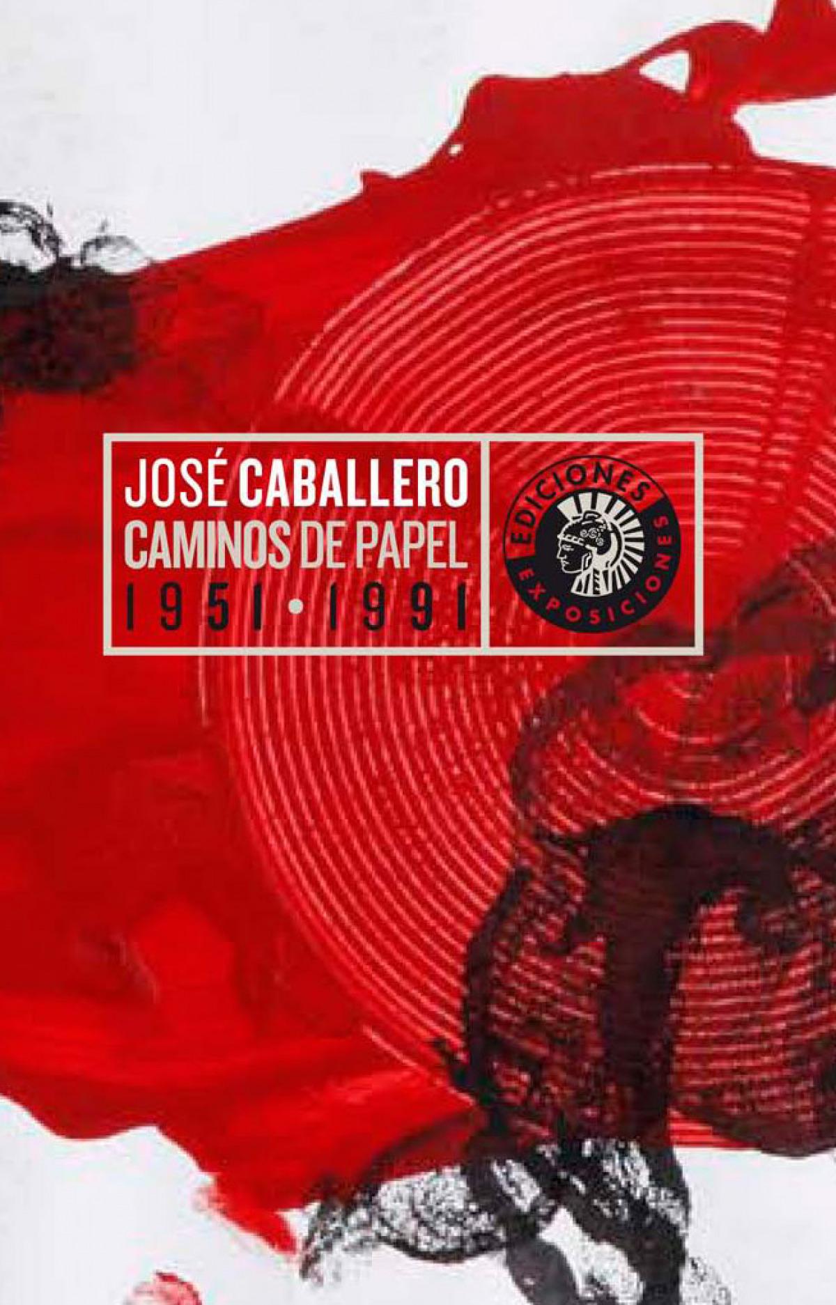 Caminos de papel 1951-1991 - José Caballero