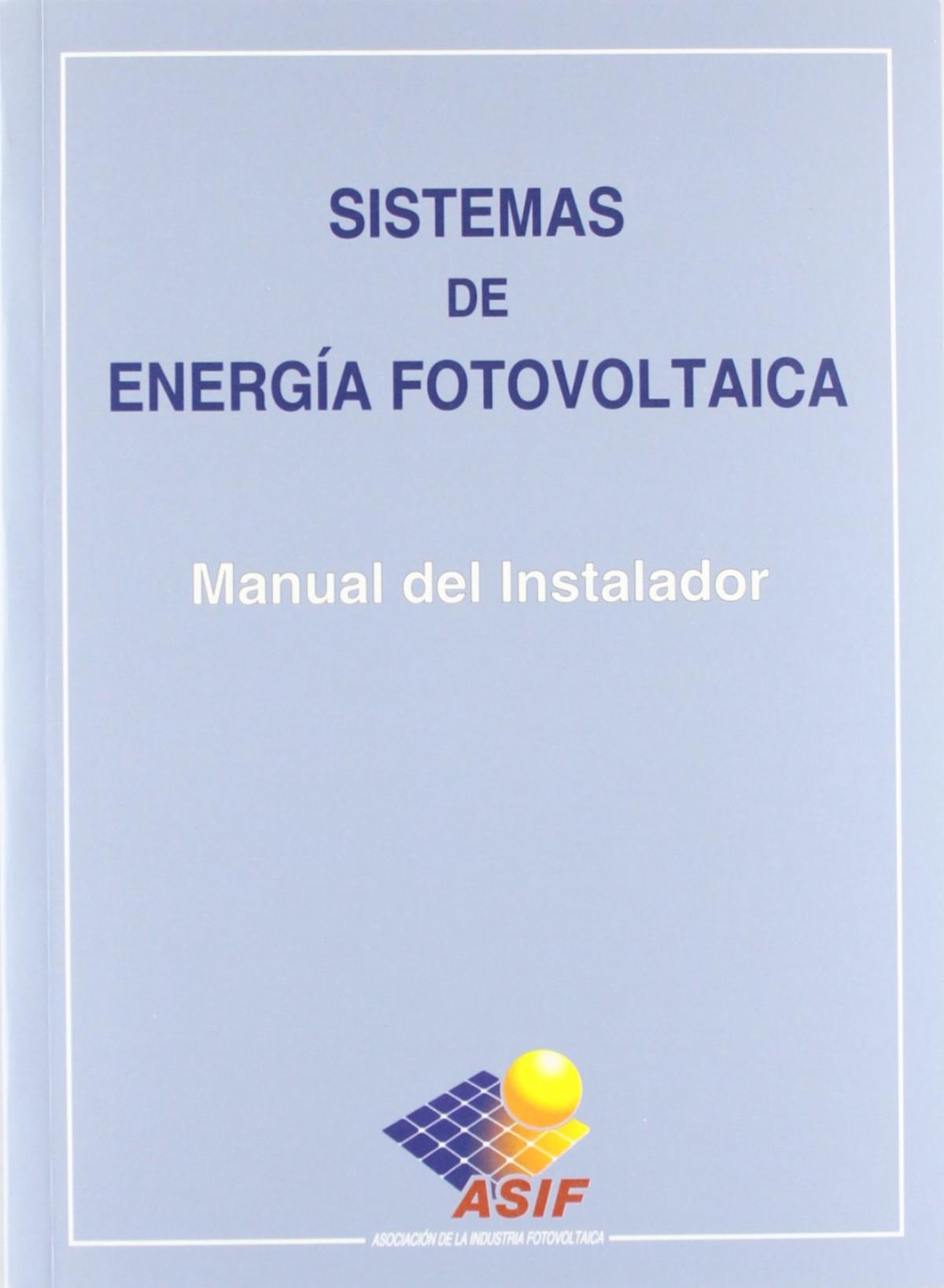 Sistemas de energía fotovoltaica. Manual del instalador - Asif