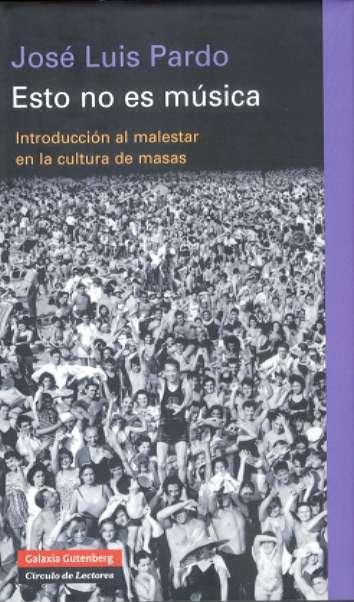 Esto no es música Introducción al malestar en la cultura de masas - Pardo Torío, José Luis