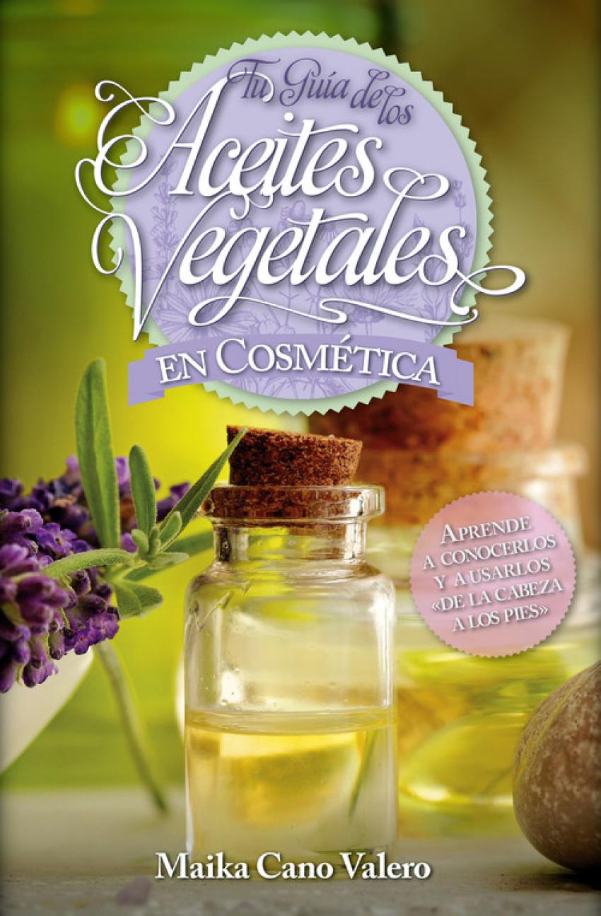 Tu guía de los aceites vegetales en cosmética - Cano Valero, Carmen