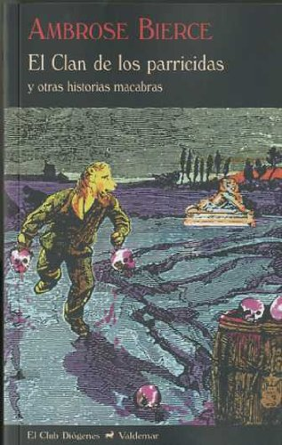 El clan de los parricidas Y otras historias macabras - Bierce, Ambrose