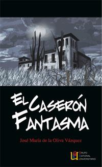 El caserón fantasma - Oliva Vázquez, José María de la