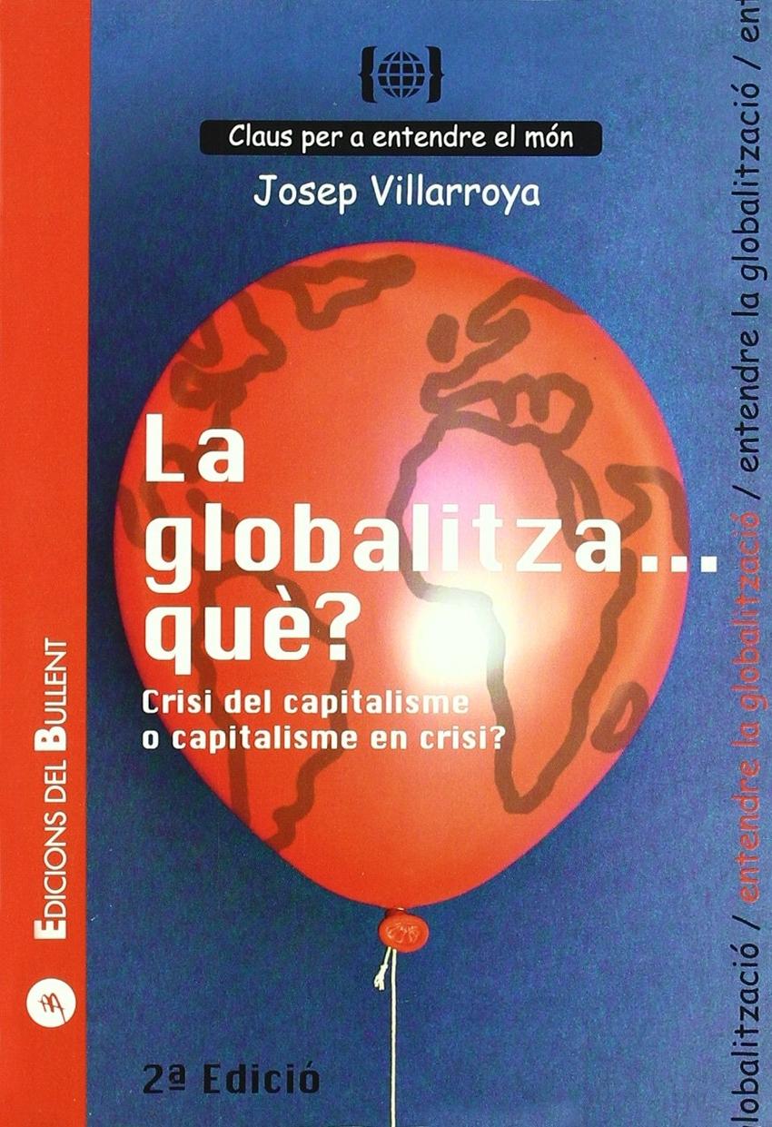 Globalitza.que?. Crisi del capitalisme o capitalime en crisi? - Villaroya Navarro, Josep