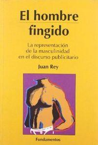 Hombre fingido - Rey, Jose L.