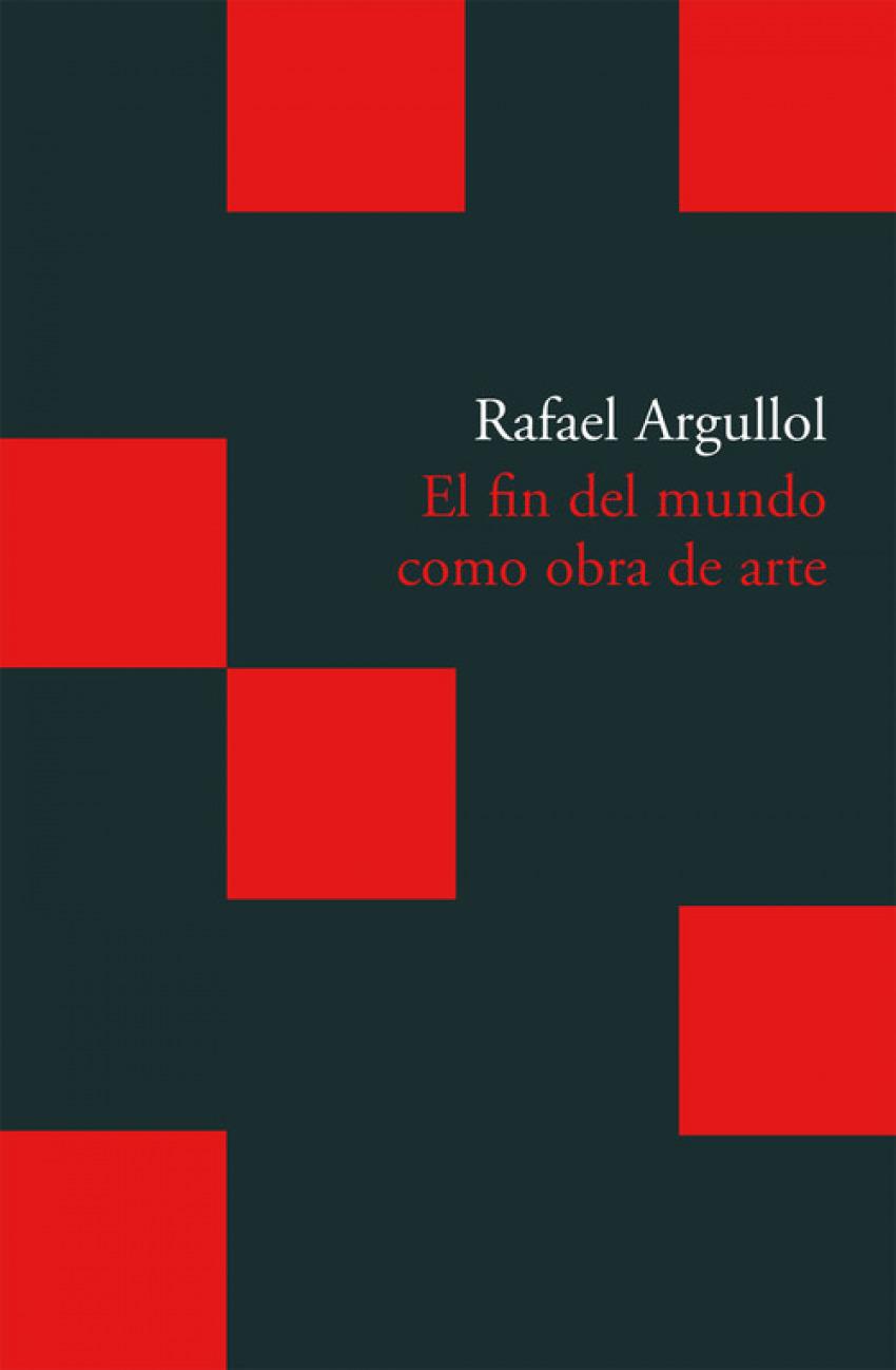 El fin del mundo como obra de arte un relato occidental - Argullol Murgadas, Rafael