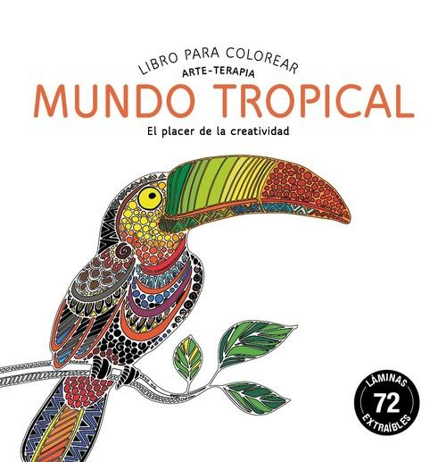 Mundo tropical libro para colorear. arte-terapia - Vv.Aa.