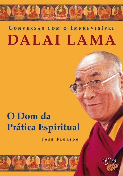 Conversas com o imprevisvel: dalai lama: o dom da prtica espiritual - Fl¢rido, JosÉ