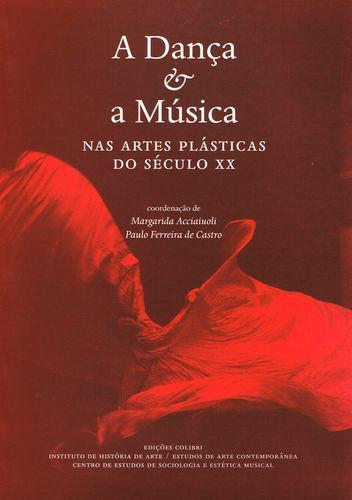 A Dança e a Música - Nas Artes Plásticas do Século XX - Vv.Aa.
