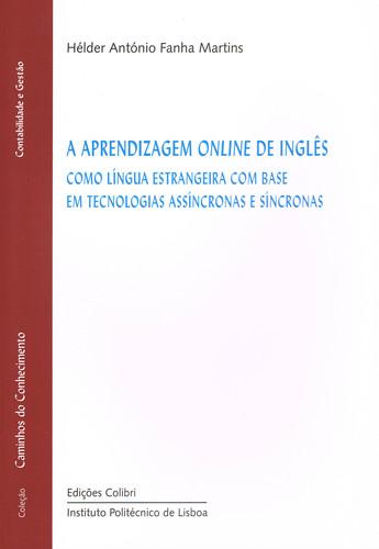 A Aprendizagem Online de Inglês - como língua estrangeira com base em tecnologias assíncronas e sínc - Hélder António Fanha Martins