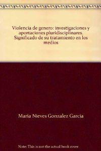 Violencia genero: investigaciones - Garcia, Mª Nieves