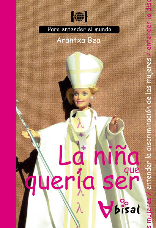 La niña que quería ser Para entender la discriminación de las mujeres - Bea Reyes, Aránzazu