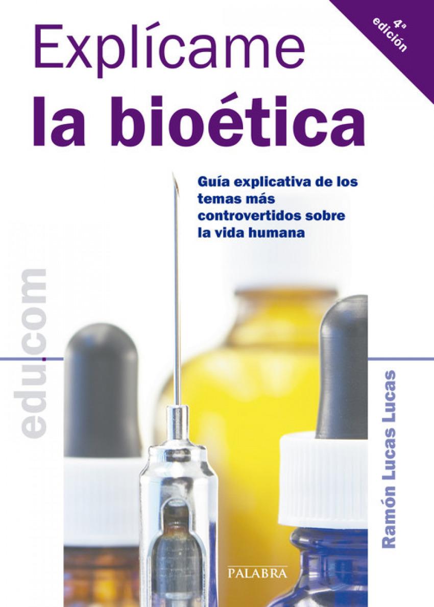 Explícame la bioética Guía explicativa de los temas más controvertidos sobre la vida humana - Lucas Lucas, Ramón