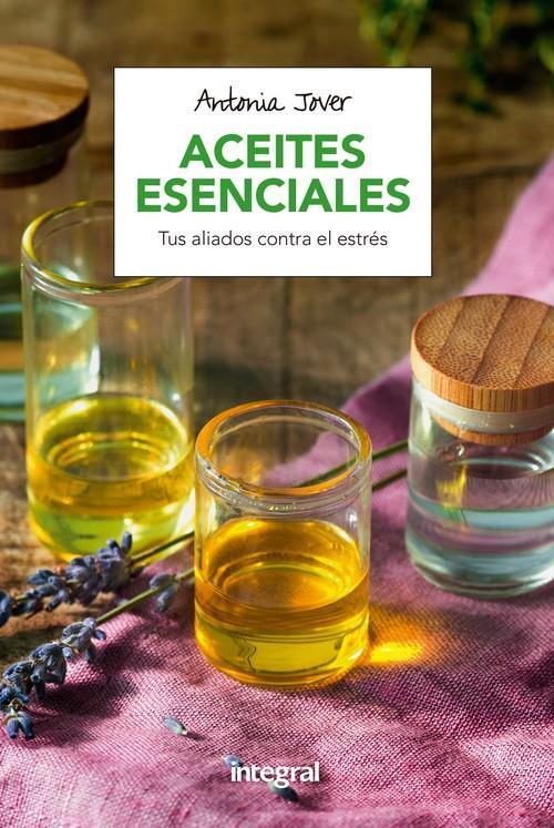 ACEITES ESENCIALES Tus aliados contra el estrés - Jover García, Antonia