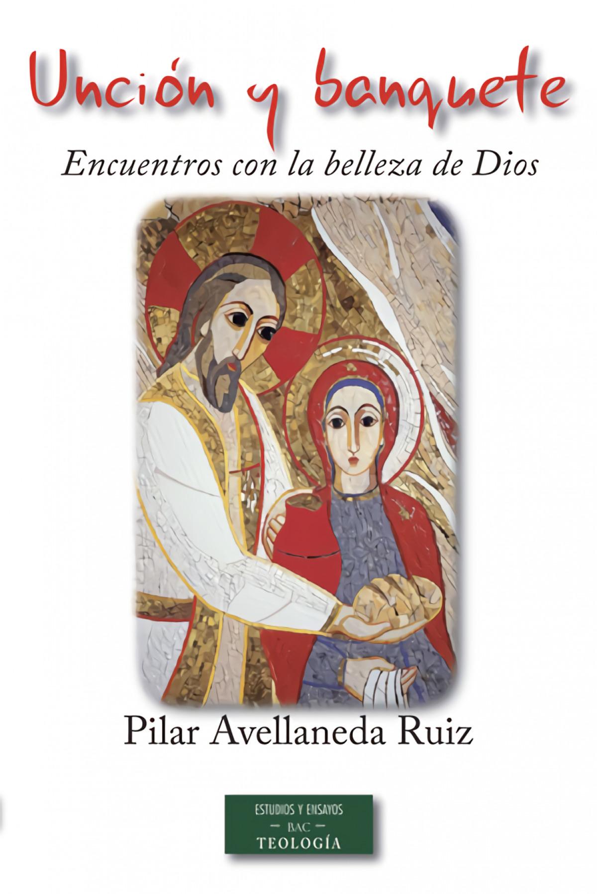 Unción y banquete: encuentros con la belleza de Dios - Avellaneda Ruiz, Pilar