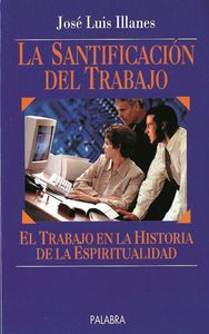 La santificación del trabajo - Illanes Maestre, José Luis