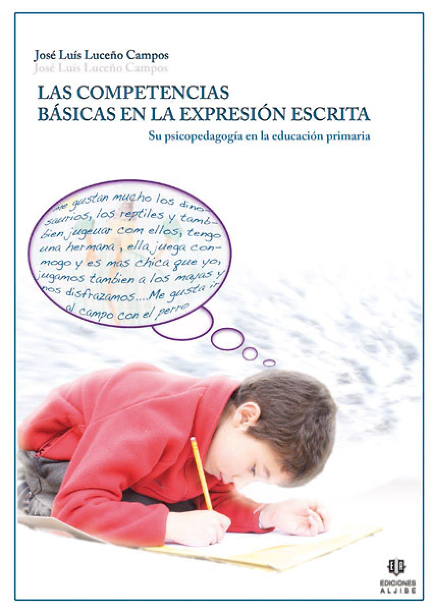 Las competencias básicas en la expresión escrita. Su pedagogía en la Educación Primaria - José Luis Luceño Campos