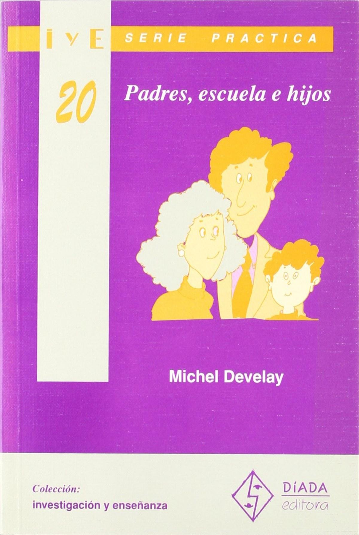 Padres, escuela e hijos Serie práctica - Develay, Michel.