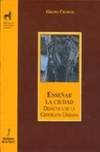Enseñar La Ciudad. Didactica De La Geografia Urbana - Grupo Cronos