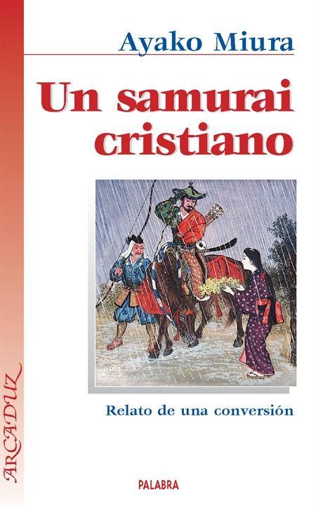 Un samurai cristiano RELATO DE UNA CONVERSIÓN - Miura, Ayako