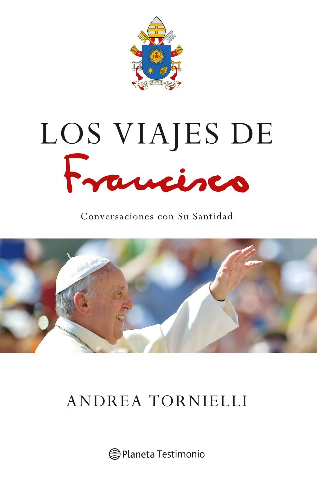 LOS VIAJES DE FRANCISCO Conversaciones con Su Santidad - Tornielli, Andrea