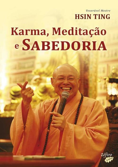 Karma, meditaÇÃo e sabedoria - Ting, Ven. Mestre Hsing