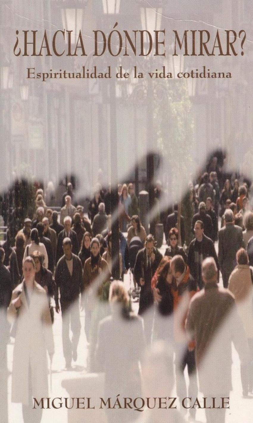 hacia donde mirar? Espiritualidad de la vida cotidiana - Márquez Calle, Miguel