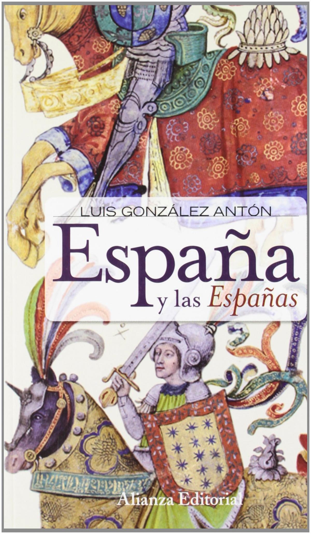 España y las Españas nacionalismos y falsificación de la historia - González Antón, Luis