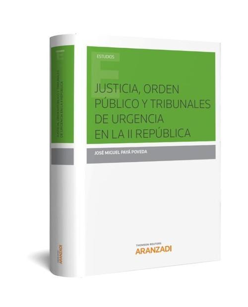 Justicia, orden publico y tribunales de urgencia en la ii republica - Payá Poveda, Jose Miguel