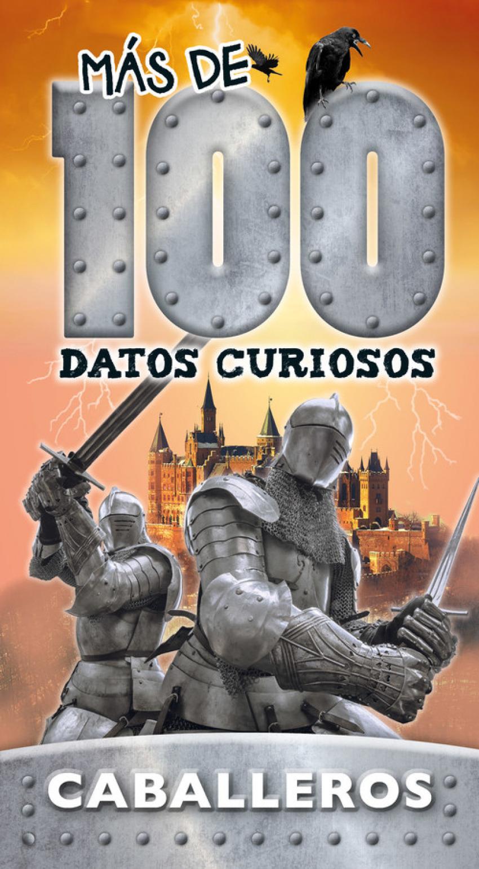 CABALLEROS Más de 100 datos curiosos - Vv.Aa.