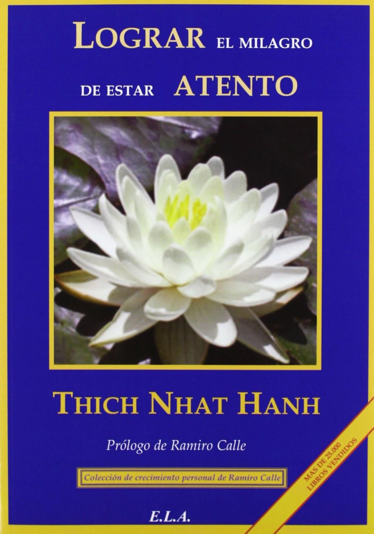 LOGRAR EL MILAGRO DE ESTAR ATENTO Un manual de meditación - Nhat Hanh, Tich