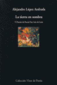 La tierra en sombra - López Andrada, Alejandro