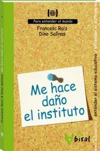 Me hace daño el instituto Para entender el sistema educativo - Ruiz Sanpascual, Francesc