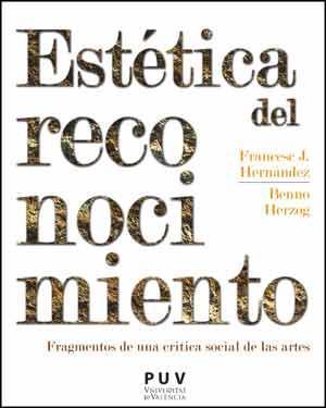 Estética del reconocimiento Fragmentos d euna crítica social de las artes - Hernández, Francesc/Herzog, Benno