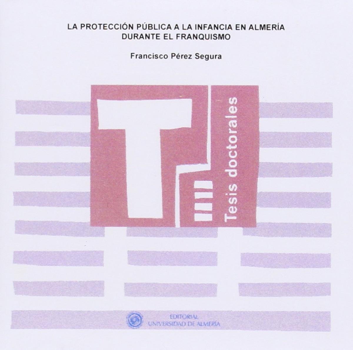 La protección pública a la infancia en Almería, durante el f - Pérez Segura, Francisco