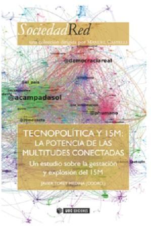 Tecnopolítica y 15M: La potencia de las multitudes conectadas. Un estudio sobre la gestación y explo - Toret Medina , Javier