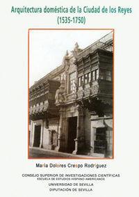 Arquitectura domestica de la ciudad de los reyes (1535-1750) - Crespo Rodriguez, Maria Dolores