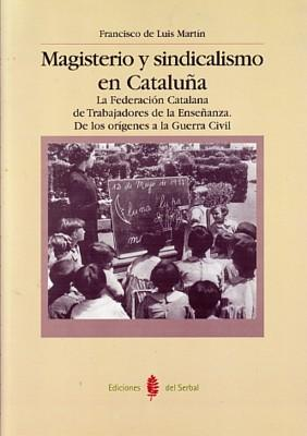 Magisterio y sindicalismo en cataluÑa - Luis Martin, Francisco De
