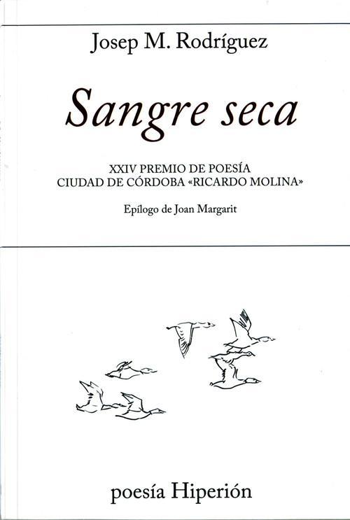 SANGRE SECA, 712 XXIV Premio de poesa Ciudad de Córdoba «Ricardo Molina» - Rodriguez, Jose M.
