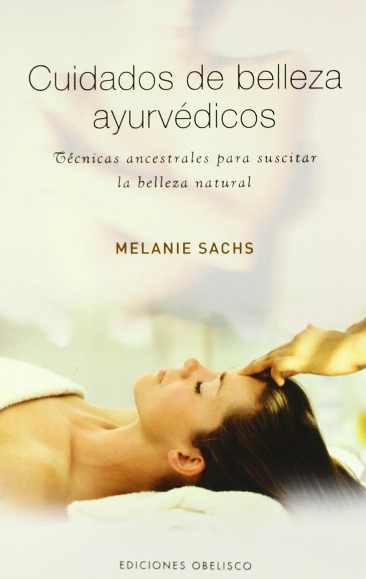 Cuidados de belleza ayurvedicos - Sachs, Melanie