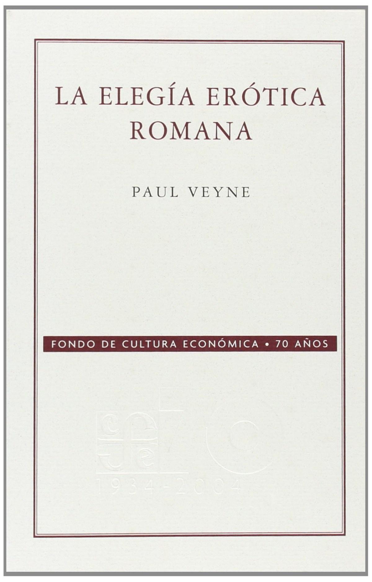 La elegía erótica romana : El amor, la poesía y el Occidente - Veyne, Paul