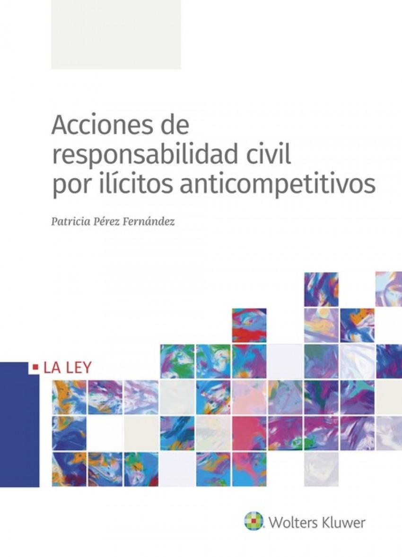 Acciones de respondabilidad civil por ilcitos anticompetitivos - Pérez Fernández, Patricia
