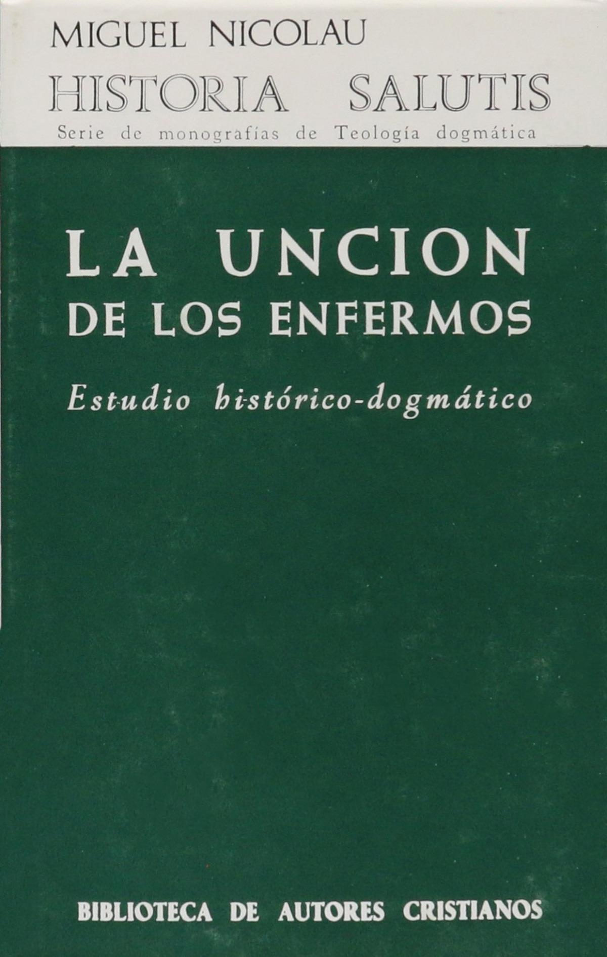 La unción de los enfermos.Estudio histórico-dogmático - Nicoláu, Miguel