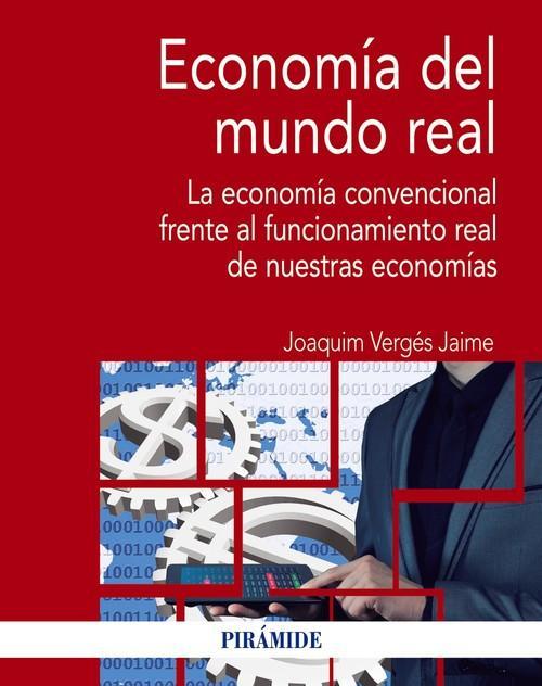 ECONOMÍA DEL MUNDO REAL Economía convencional frente funcionamiento real de economías - Vergés i Jaime, Joaquim