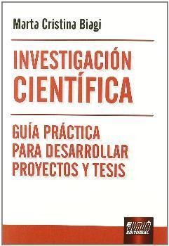 Investigación científica guía práctica desarrollar proyectos y tesis - Biagi, Marta