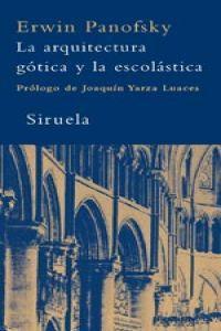 La arquitectura gótica y la escolástica - Panofsky, Erwin